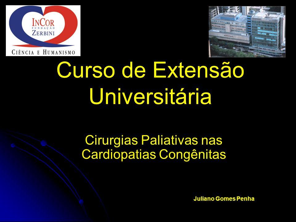 Curso de Extensão Universitária Cirurgias Paliativas nas Cardiopatias Congênitas Juliano Gomes Penha