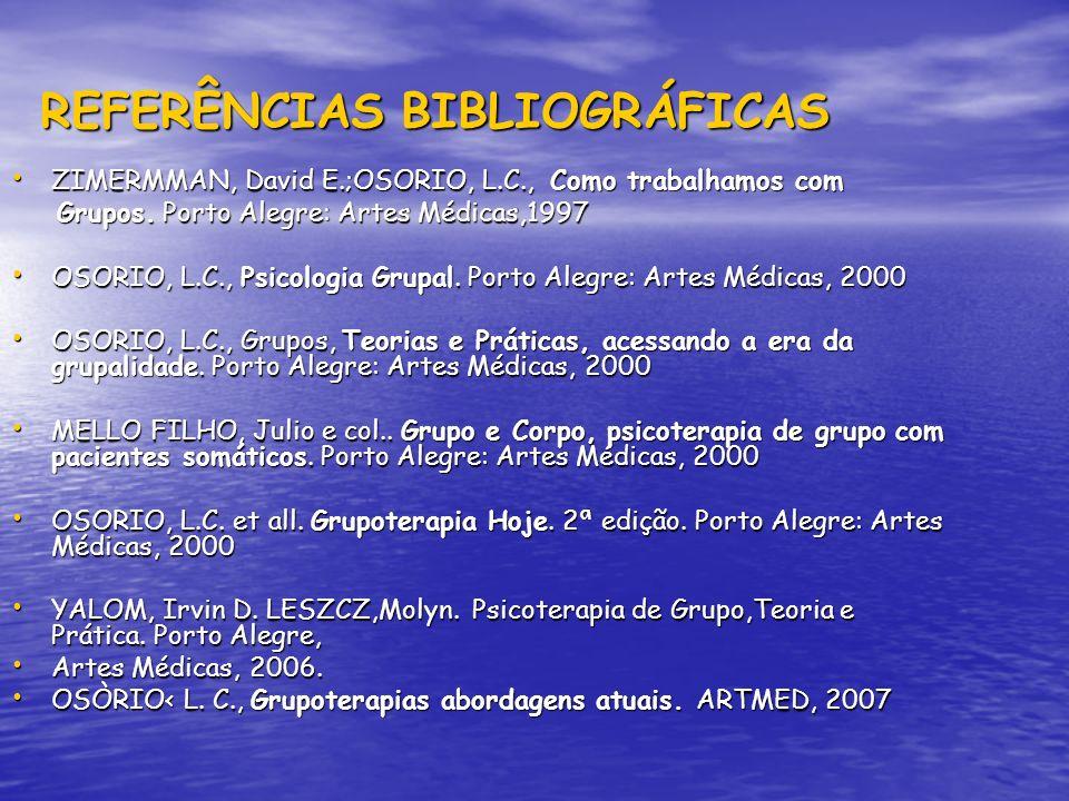 REFERÊNCIAS BIBLIOGRÁFICAS ZIMERMMAN, David E.;OSORIO, L.C., Como trabalhamos com ZIMERMMAN, David E.;OSORIO, L.C., Como trabalhamos com Grupos. Porto