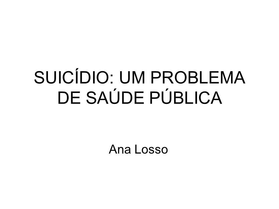 SUICÍDIO: UM PROBLEMA DE SAÚDE PÚBLICA Ana Losso