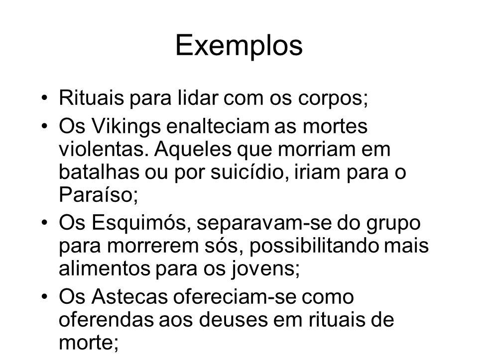 Exemplos Rituais para lidar com os corpos; Os Vikings enalteciam as mortes violentas.