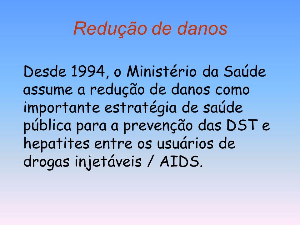 Redução de danos Desde 1994, o Ministério da Saúde assume a redução de danos como importante estratégia de saúde pública para a prevenção das DST e he