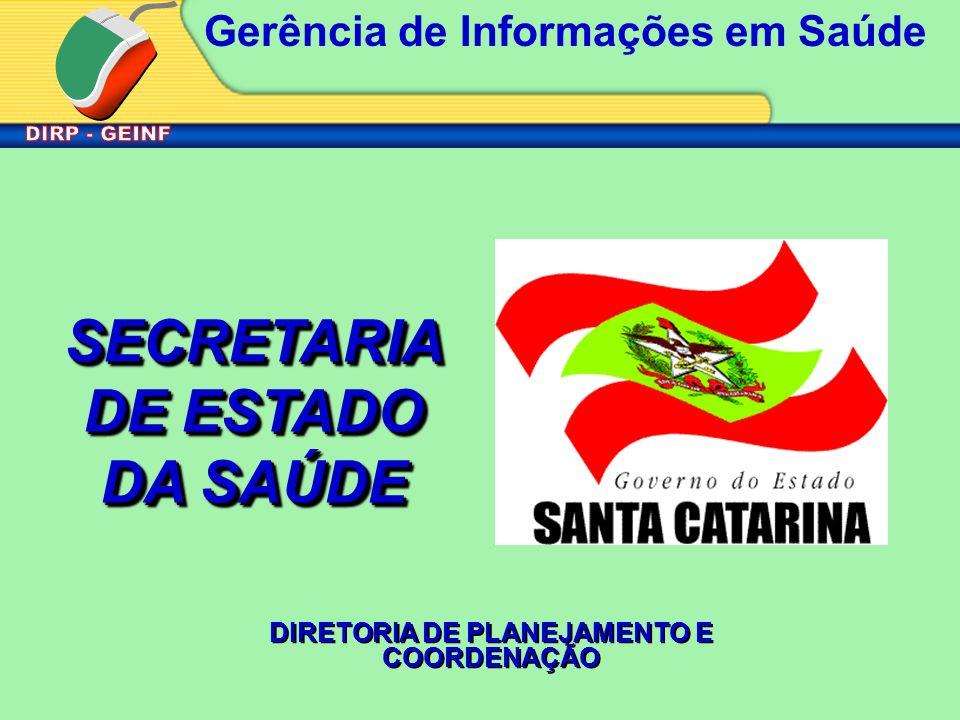 Gerência de Informações em Saúde SECRETARIA DE ESTADO DA SAÚDE DIRETORIA DE PLANEJAMENTO E COORDENAÇÃO