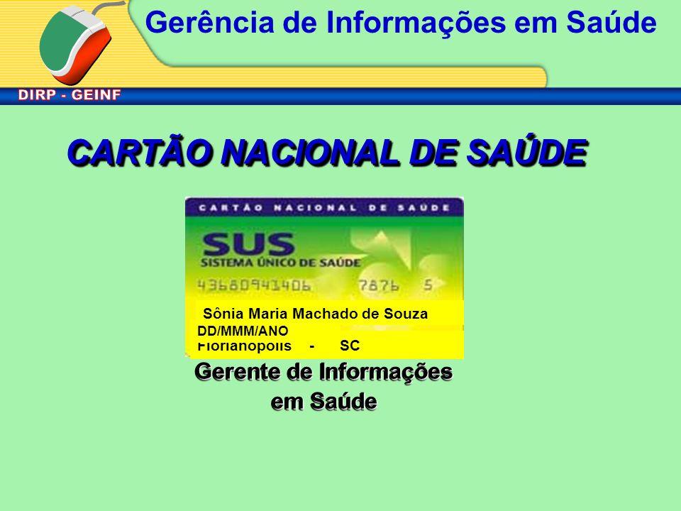 Gerência de Informações em Saúde Sônia Maria Machado de Souza Florianópolis - SC CARTÃO NACIONAL DE SAÚDE DD/MMM/ANO Gerente de Informações em Saúde