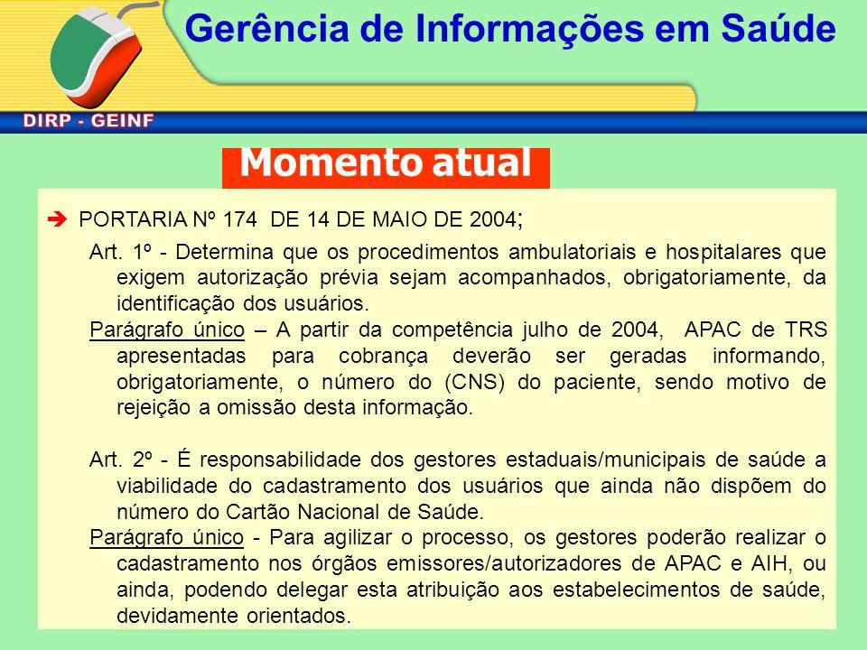 Gerência de Informações em Saúde Momento atual èPORTARIA Nº 174 DE 14 DE MAIO DE 2004 ; Art. 1º - Determina que os procedimentos ambulatoriais e hospi