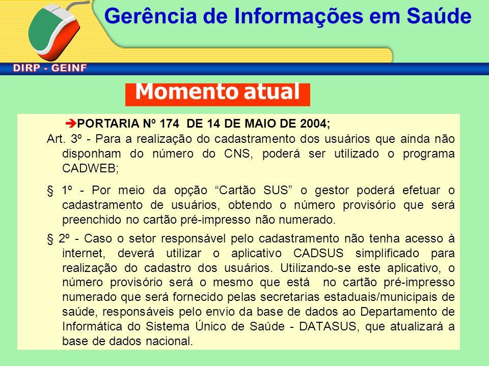 Gerência de Informações em Saúde Art. 3º - Para a realização do cadastramento dos usuários que ainda não disponham do número do CNS, poderá ser utiliz