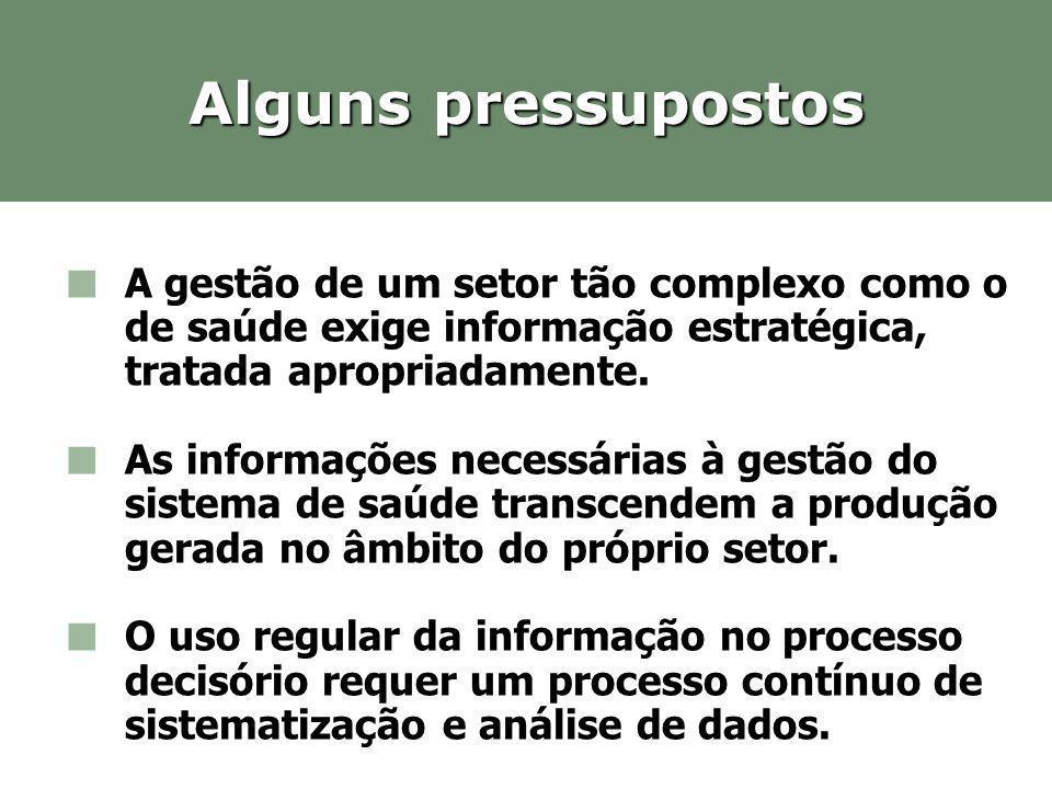 A gestão de um setor tão complexo como o de saúde exige informação estratégica, tratada apropriadamente. As informações necessárias à gestão do sistem