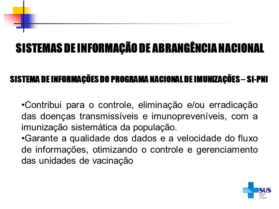 SISTEMA DE INFORMAÇÕES DO PROGRAMA NACIONAL DE IMUNIZAÇÕES – SI-PNI SISTEMAS DE INFORMAÇÃO DE ABRANGÊNCIA NACIONAL Contribui para o controle, eliminaç