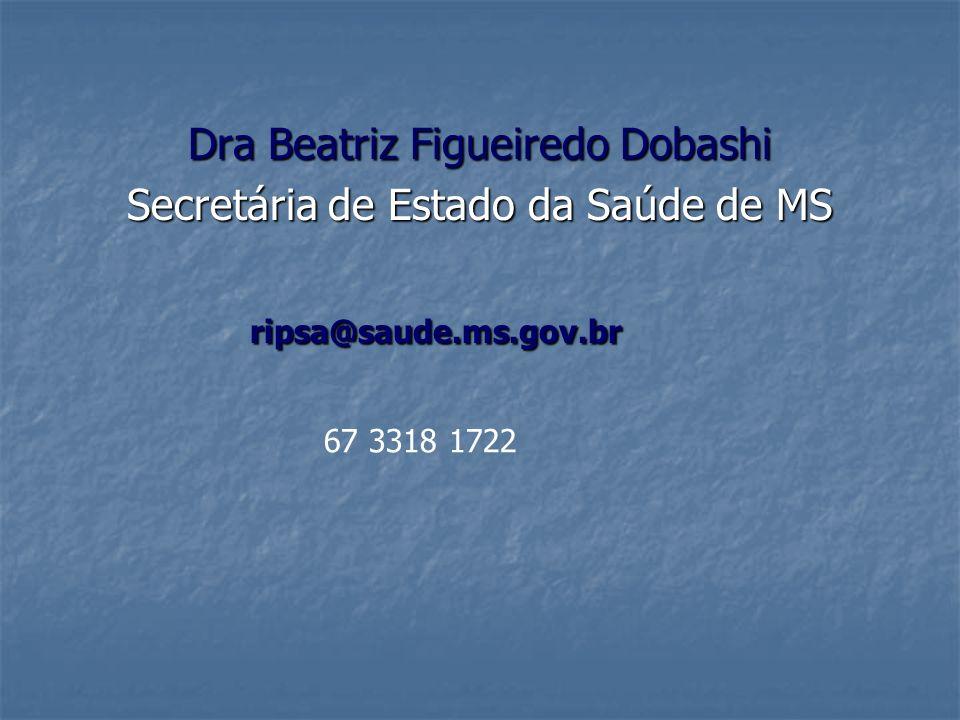 Dra Beatriz Figueiredo Dobashi Secretária de Estado da Saúde de MS ripsa@saude.ms.gov.br 67 3318 1722