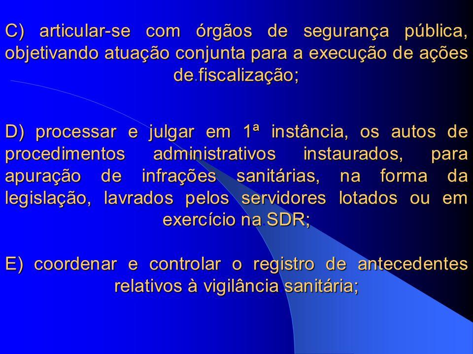 C) articular-se com órgãos de segurança pública, objetivando atuação conjunta para a execução de ações de.fiscalização; D) processar e julgar em 1ª in