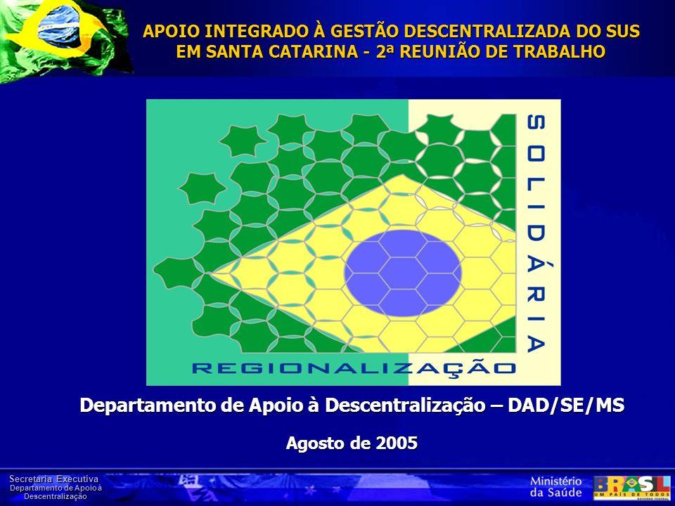 Secretaria Executiva Departamento de Apoio à Descentralização Departamento de Apoio à Descentralização – DAD/SE/MS Agosto de 2005 APOIO INTEGRADO À GE