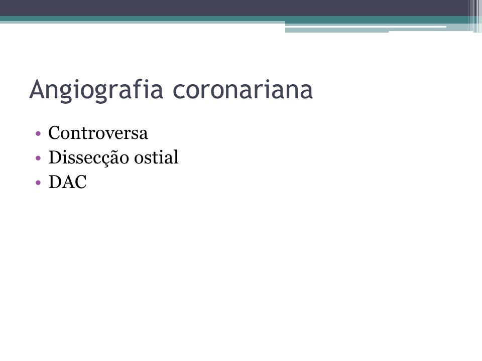 Angiografia coronariana Controversa Dissecção ostial DAC
