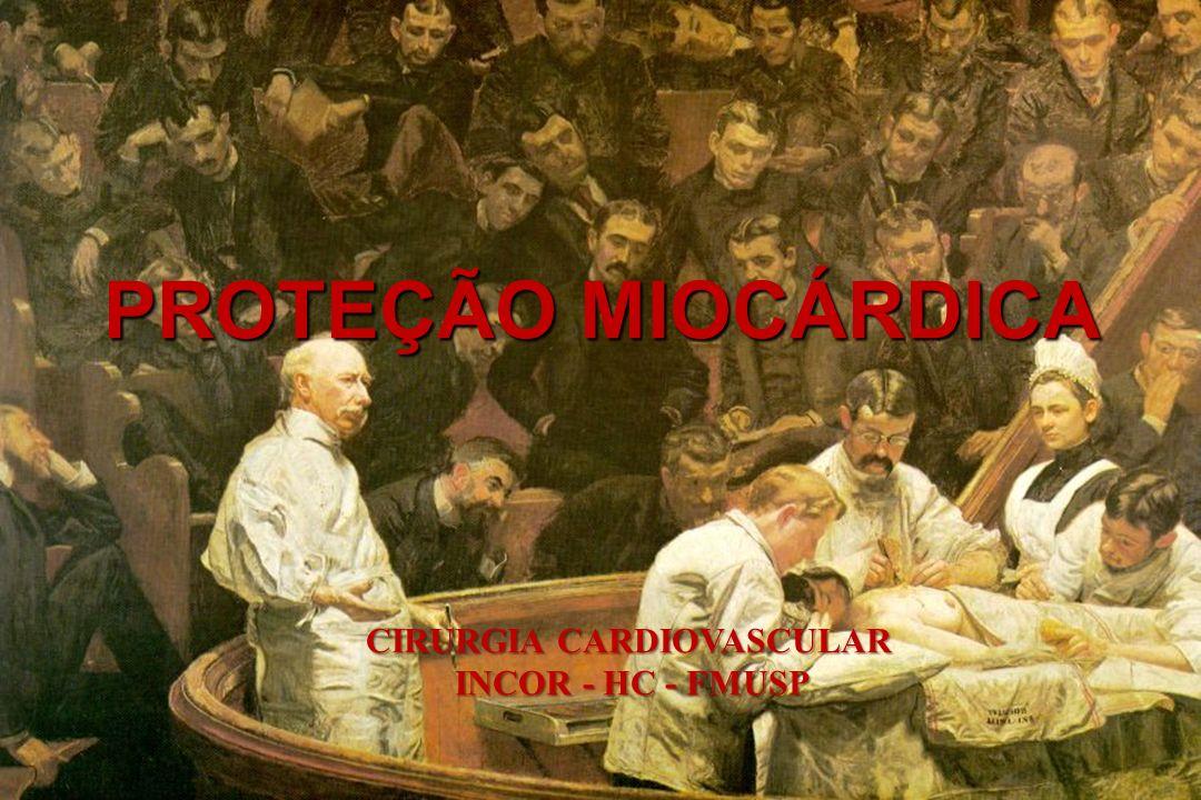 PROTEÇÃO MIOCÁRDICA CIRURGIA CARDIOVASCULAR INCOR - HC - FMUSP INCOR - HC - FMUSP