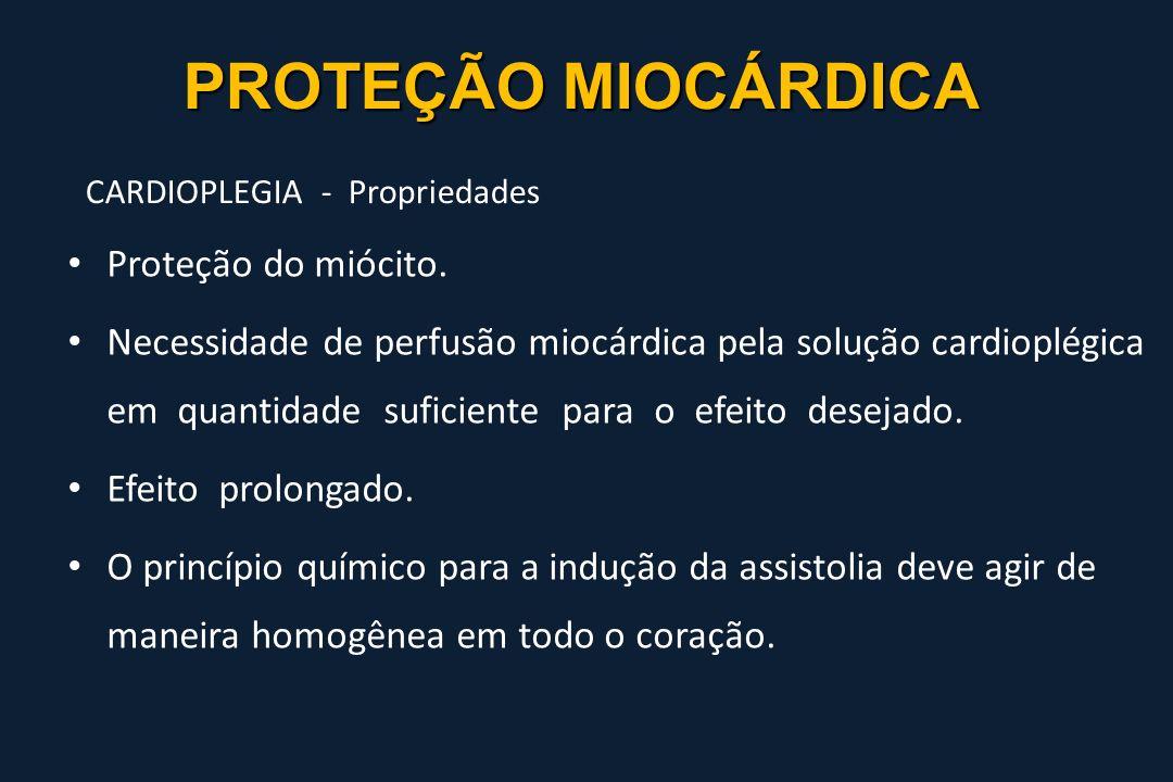 PROTEÇÃO MIOCÁRDICA PROTEÇÃO MIOCÁRDICA CARDIOPLEGIA - Propriedades Proteção do miócito. Necessidade de perfusão miocárdica pela solução cardioplégica