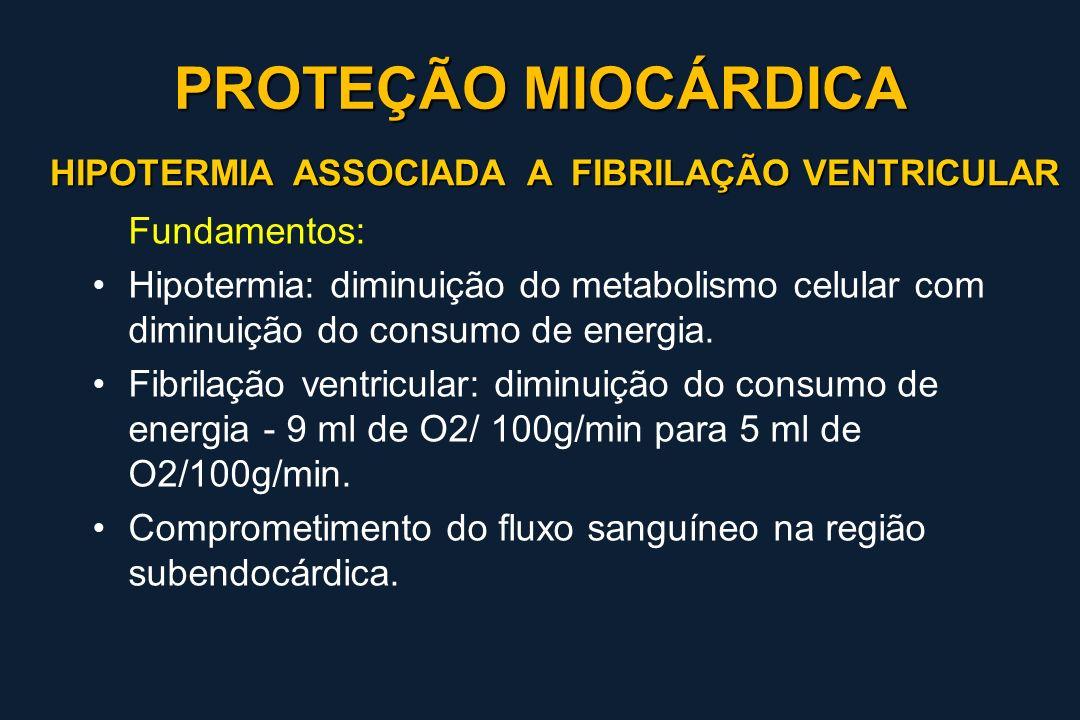 HIPOTERMIA ASSOCIADA A FIBRILAÇÃO VENTRICULAR Fundamentos: Hipotermia: diminuição do metabolismo celular com diminuição do consumo de energia. Fibrila