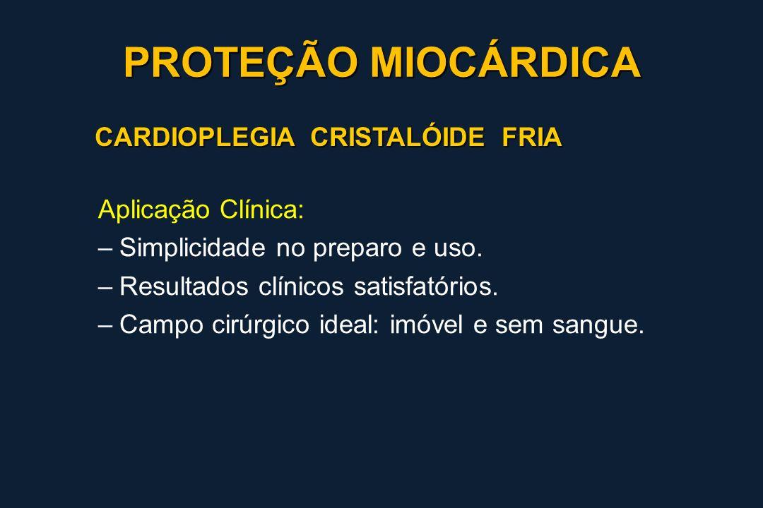 CARDIOPLEGIA CRISTALÓIDE FRIA Aplicação Clínica: –Simplicidade no preparo e uso. –Resultados clínicos satisfatórios. –Campo cirúrgico ideal: imóvel e