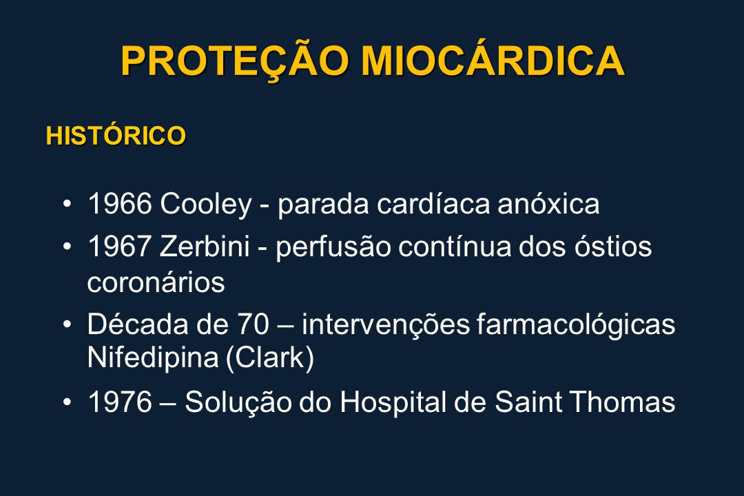 HISTÓRICO 1966 Cooley - parada cardíaca anóxica 1967 Zerbini - perfusão contínua dos óstios coronários Década de 70 – intervenções farmacológicas Nife