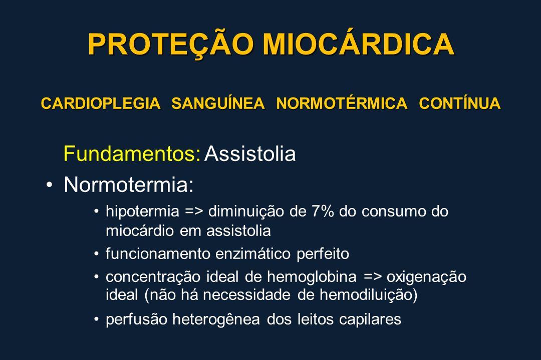 CARDIOPLEGIA SANGUÍNEA NORMOTÉRMICA CONTÍNUA CARDIOPLEGIA SANGUÍNEA NORMOTÉRMICA CONTÍNUA Fundamentos: Assistolia Normotermia: hipotermia => diminuiçã