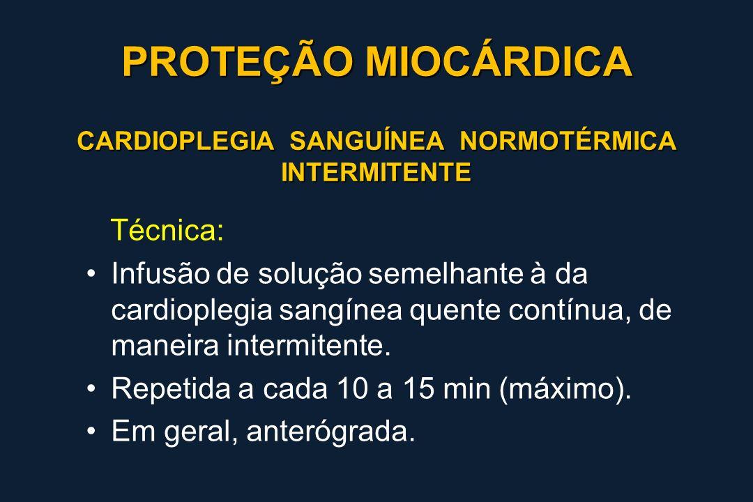 CARDIOPLEGIA SANGUÍNEA NORMOTÉRMICA INTERMITENTE Técnica: Infusão de solução semelhante à da cardioplegia sangínea quente contínua, de maneira intermi