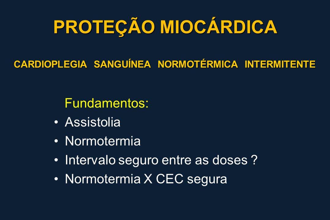 CARDIOPLEGIA SANGUÍNEA NORMOTÉRMICA INTERMITENTE CARDIOPLEGIA SANGUÍNEA NORMOTÉRMICA INTERMITENTE Fundamentos: Assistolia Normotermia Intervalo seguro