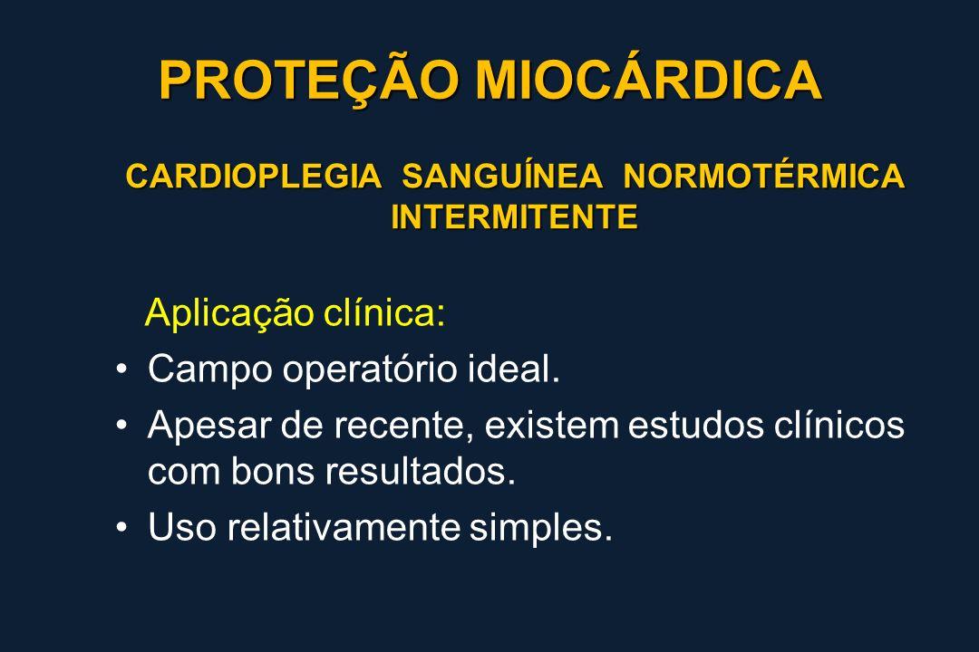 CARDIOPLEGIA SANGUÍNEA NORMOTÉRMICA INTERMITENTE Aplicação clínica: Campo operatório ideal. Apesar de recente, existem estudos clínicos com bons resul
