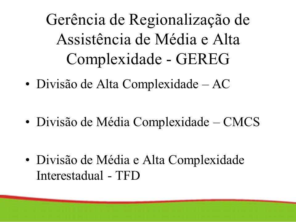 Gerência de Regionalização de Assistência de Média e Alta Complexidade - GEREG Divisão de Alta Complexidade – AC Divisão de Média Complexidade – CMCS