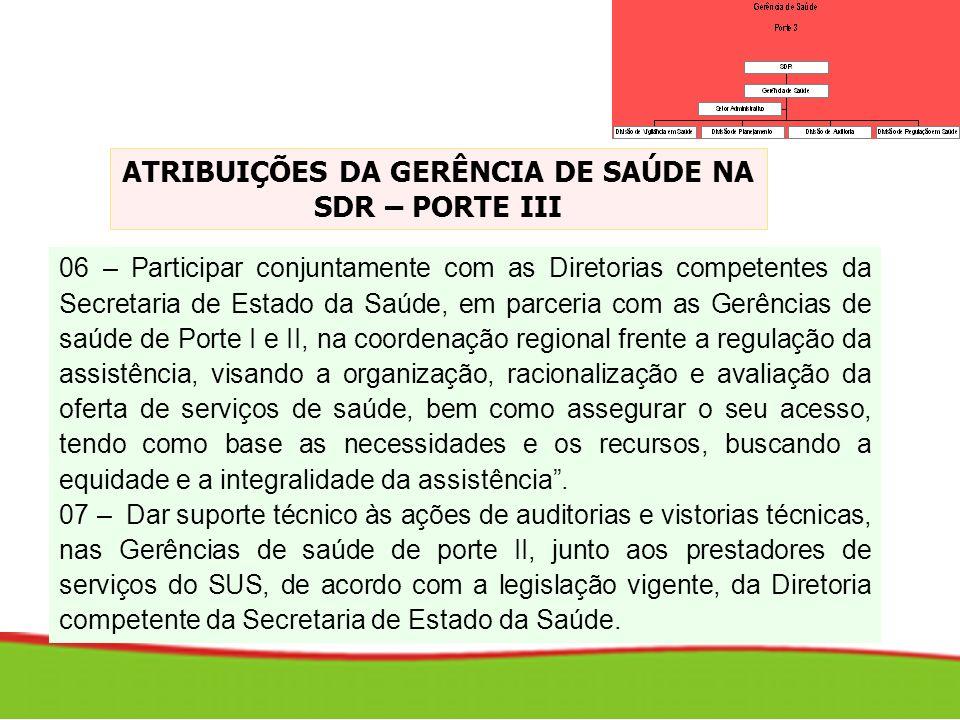 06 – Participar conjuntamente com as Diretorias competentes da Secretaria de Estado da Saúde, em parceria com as Gerências de saúde de Porte I e II, n