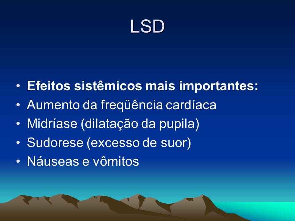 LSD Efeitos sistêmicos mais importantes: Aumento da freqüência cardíaca Midríase (dilatação da pupila) Sudorese (excesso de suor) Náuseas e vômitos