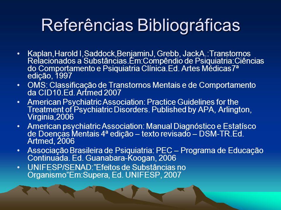Referências Bibliográficas Kaplan,Harold I,Saddock,BenjaminJ, Grebb, JackA.:Transtornos Relacionados a Substâncias.Em:Compêndio de Psiquiatria:Ciência