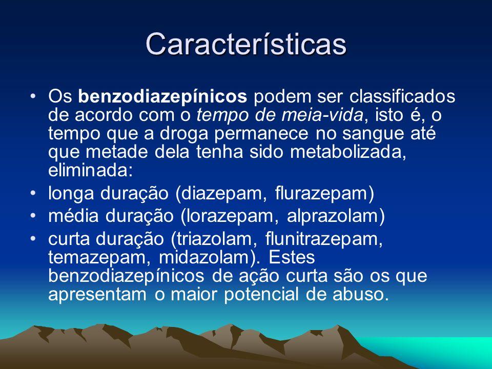 Características Os benzodiazepínicos podem ser classificados de acordo com o tempo de meia-vida, isto é, o tempo que a droga permanece no sangue até q