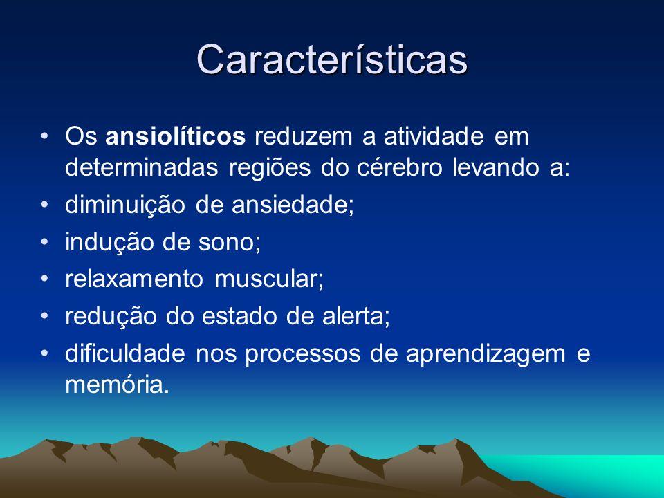 Características Os ansiolíticos reduzem a atividade em determinadas regiões do cérebro levando a: diminuição de ansiedade; indução de sono; relaxament