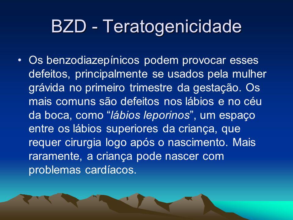 BZD - Teratogenicidade Os benzodiazepínicos podem provocar esses defeitos, principalmente se usados pela mulher grávida no primeiro trimestre da gesta