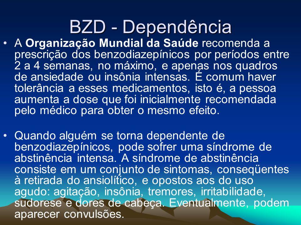 BZD - Dependência A Organização Mundial da Saúde recomenda a prescrição dos benzodiazepínicos por períodos entre 2 a 4 semanas, no máximo, e apenas no
