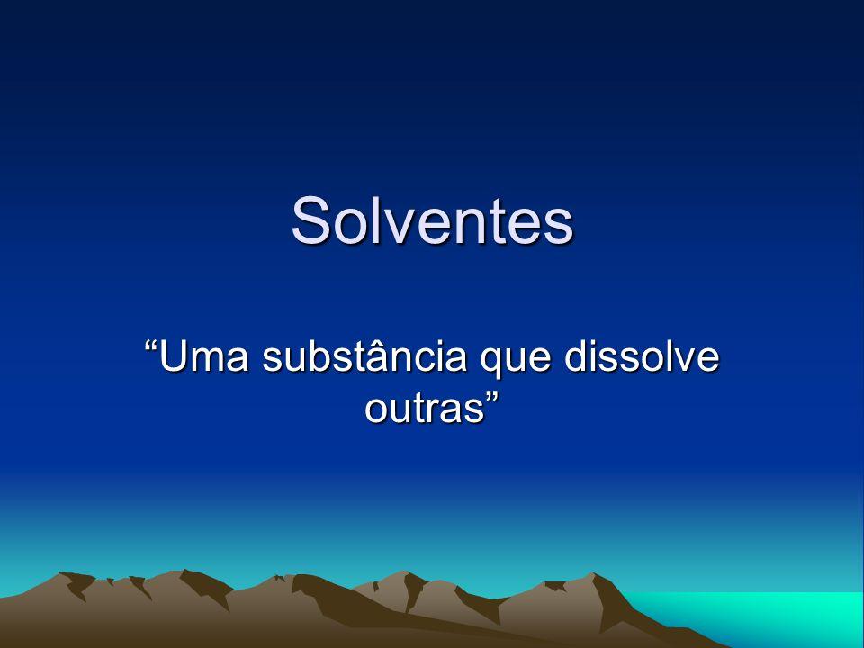 Solventes Uma substância que dissolve outras