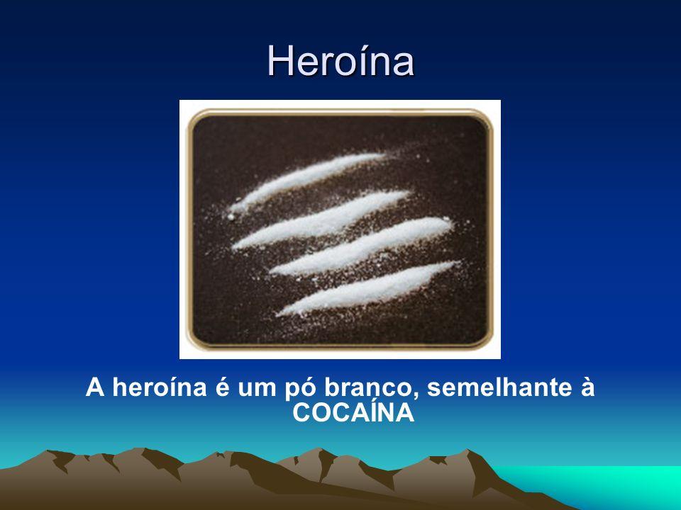 Heroína A heroína é um pó branco, semelhante à COCAÍNA