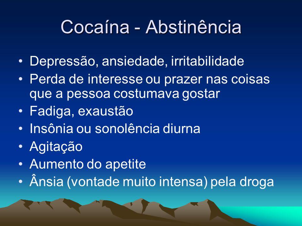 Cocaína - Abstinência Depressão, ansiedade, irritabilidade Perda de interesse ou prazer nas coisas que a pessoa costumava gostar Fadiga, exaustão Insô