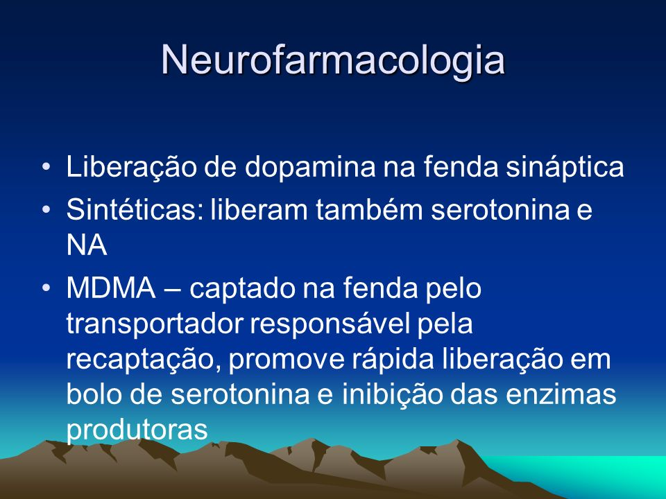 Neurofarmacologia Liberação de dopamina na fenda sináptica Sintéticas: liberam também serotonina e NA MDMA – captado na fenda pelo transportador respo