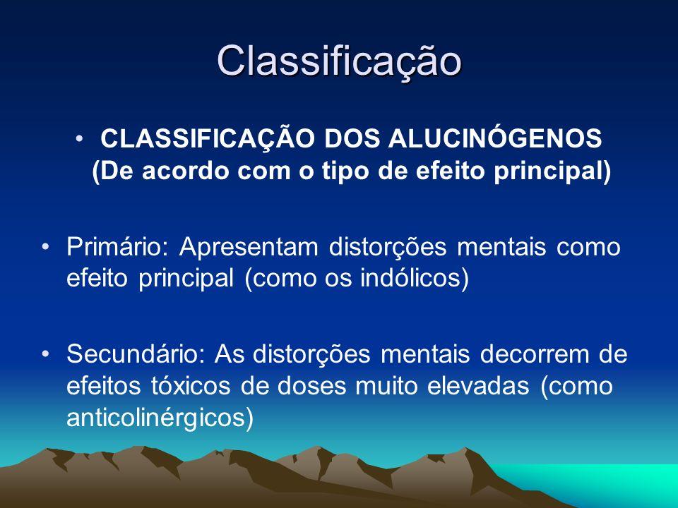 Classificação CLASSIFICAÇÃO DOS ALUCINÓGENOS (De acordo com o tipo de efeito principal) Primário: Apresentam distorções mentais como efeito principal