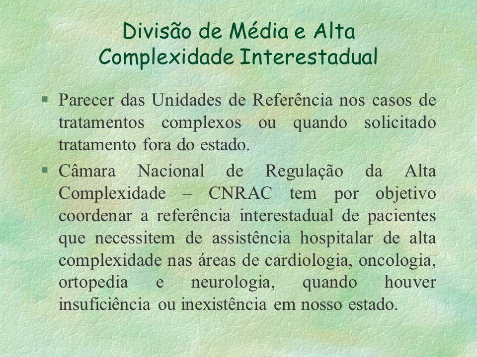 Divisão de Média e Alta Complexidade Interestadual §Parecer das Unidades de Referência nos casos de tratamentos complexos ou quando solicitado tratame