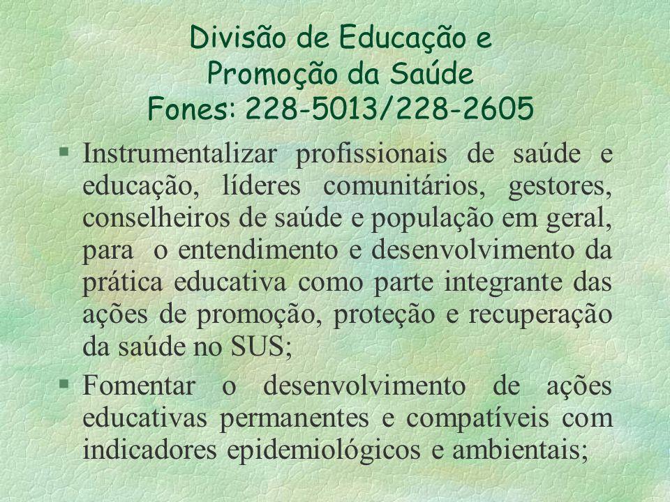 Divisão de Educação e Promoção da Saúde Fones: 228-5013/228-2605 § Instrumentalizar profissionais de saúde e educação, líderes comunitários, gestores,