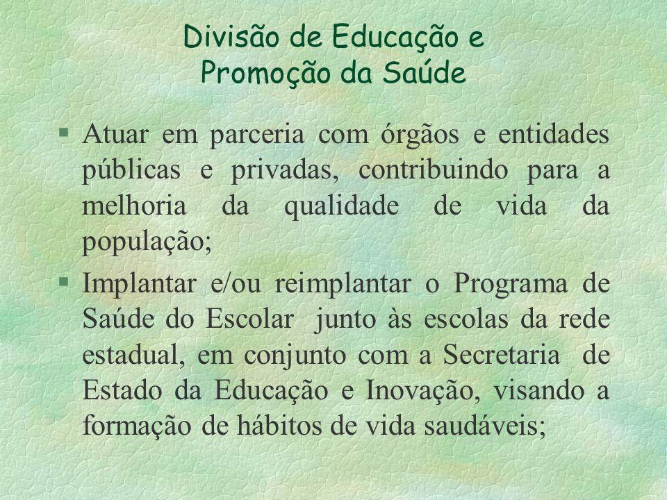 Divisão de Educação e Promoção da Saúde § Atuar em parceria com órgãos e entidades públicas e privadas, contribuindo para a melhoria da qualidade de v