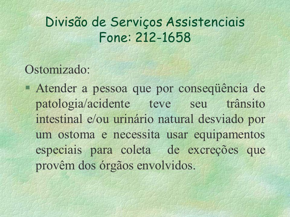 Divisão de Serviços Assistenciais Fone: 212-1658 Ostomizado: § Atender a pessoa que por conseqüência de patologia/acidente teve seu trânsito intestina