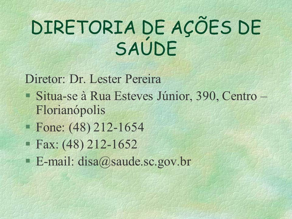DIRETORIA DE AÇÕES DE SAÚDE Diretor: Dr. Lester Pereira §Situa-se à Rua Esteves Júnior, 390, Centro – Florianópolis §Fone: (48) 212-1654 §Fax: (48) 21