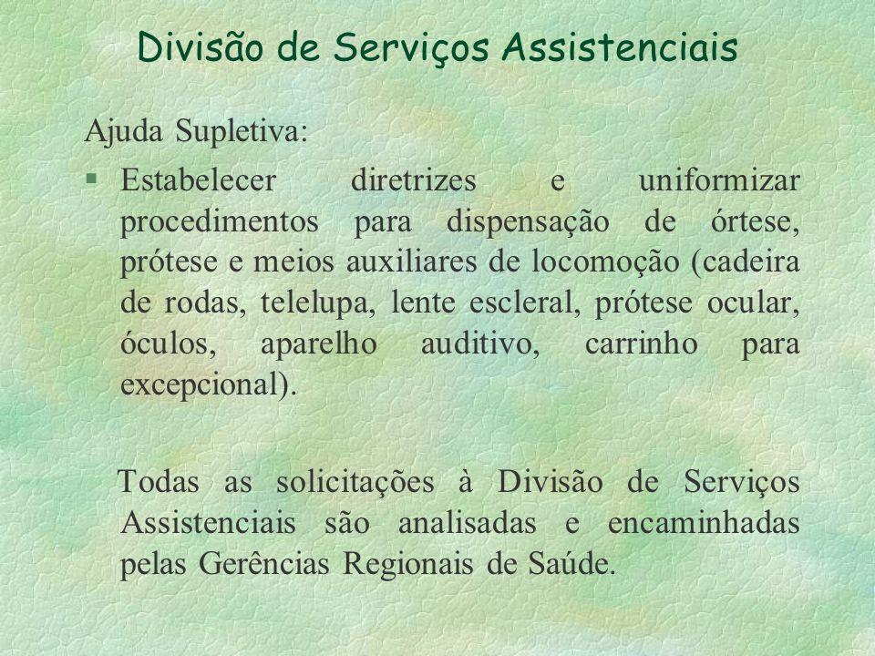 Divisão de Serviços Assistenciais Ajuda Supletiva: § Estabelecer diretrizes e uniformizar procedimentos para dispensação de órtese, prótese e meios au