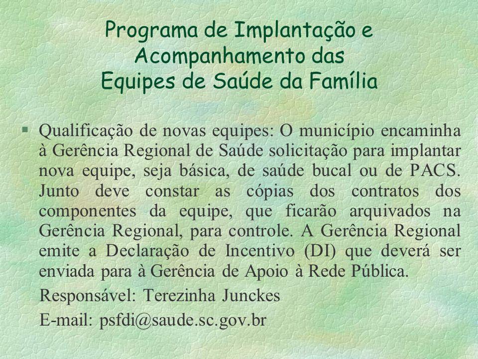 Programa de Implantação e Acompanhamento das Equipes de Saúde da Família §Qualificação de novas equipes: O município encaminha à Gerência Regional de