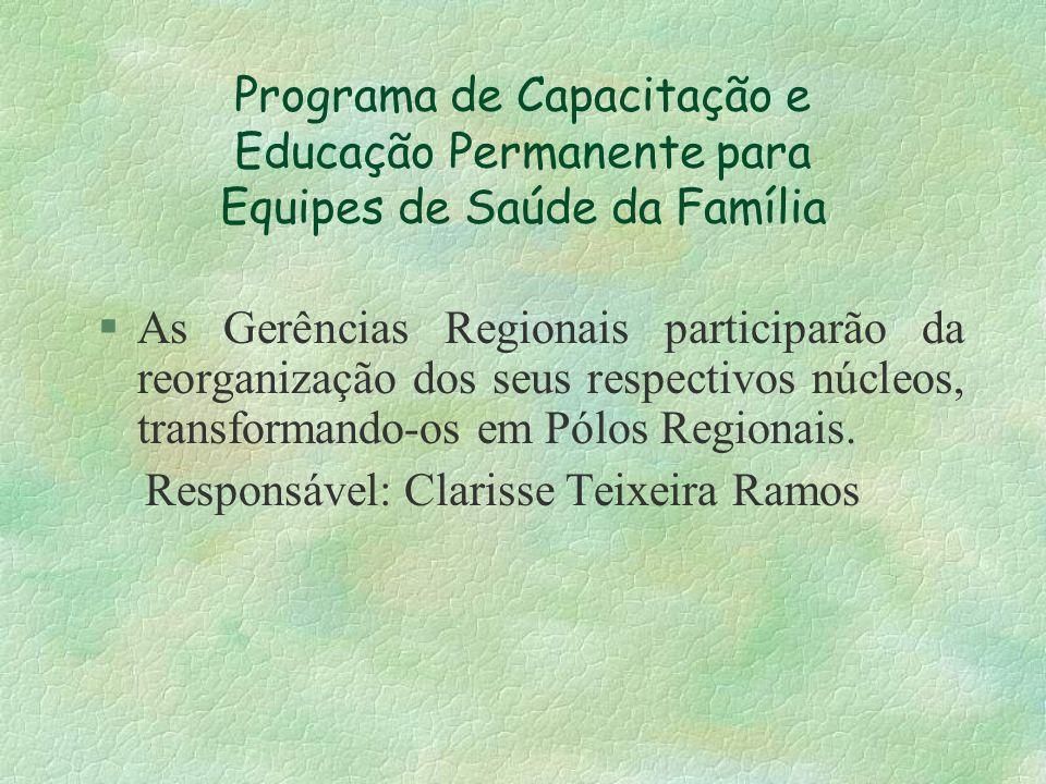 Programa de Capacitação e Educação Permanente para Equipes de Saúde da Família §As Gerências Regionais participarão da reorganização dos seus respecti