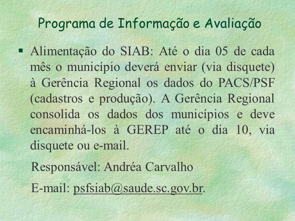 Programa de Informação e Avaliação §Alimentação do SIAB: Até o dia 05 de cada mês o município deverá enviar (via disquete) à Gerência Regional os dado