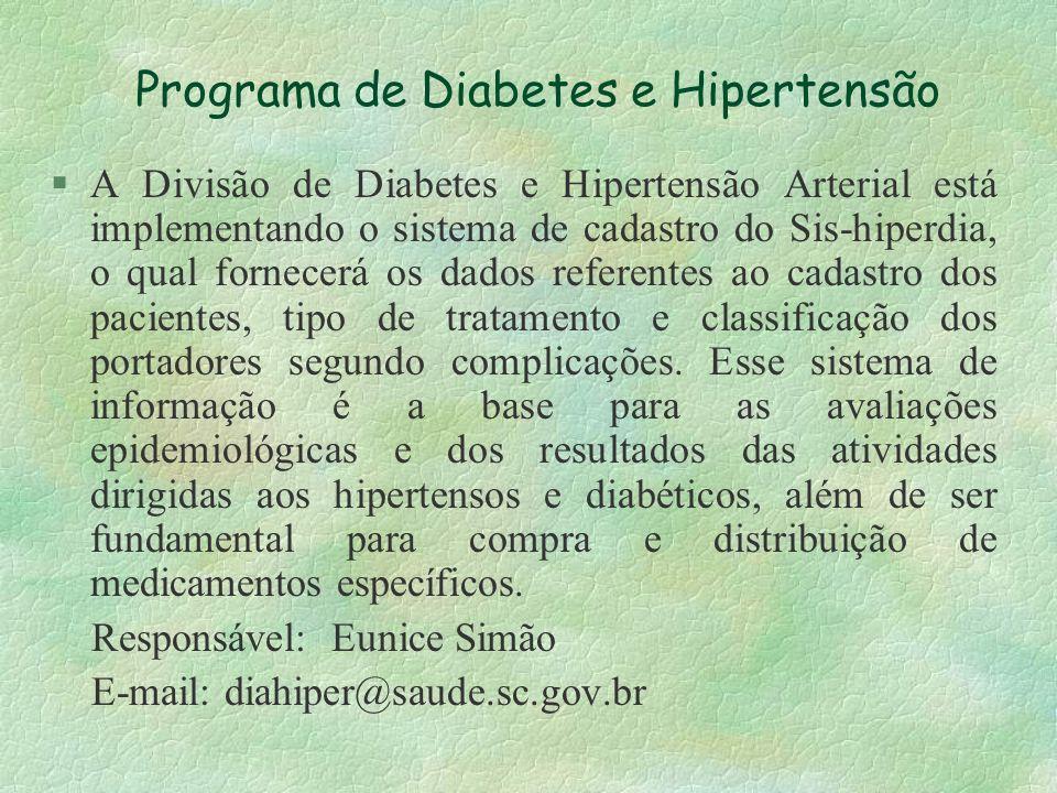 Programa de Diabetes e Hipertensão §A Divisão de Diabetes e Hipertensão Arterial está implementando o sistema de cadastro do Sis-hiperdia, o qual forn