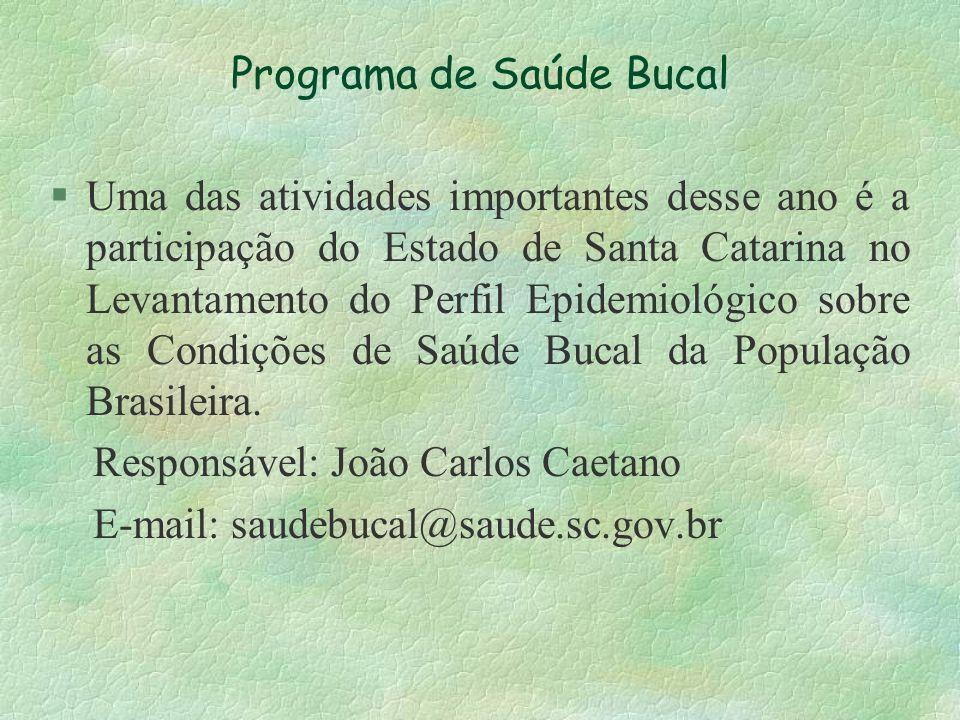 Programa de Saúde Bucal §Uma das atividades importantes desse ano é a participação do Estado de Santa Catarina no Levantamento do Perfil Epidemiológic