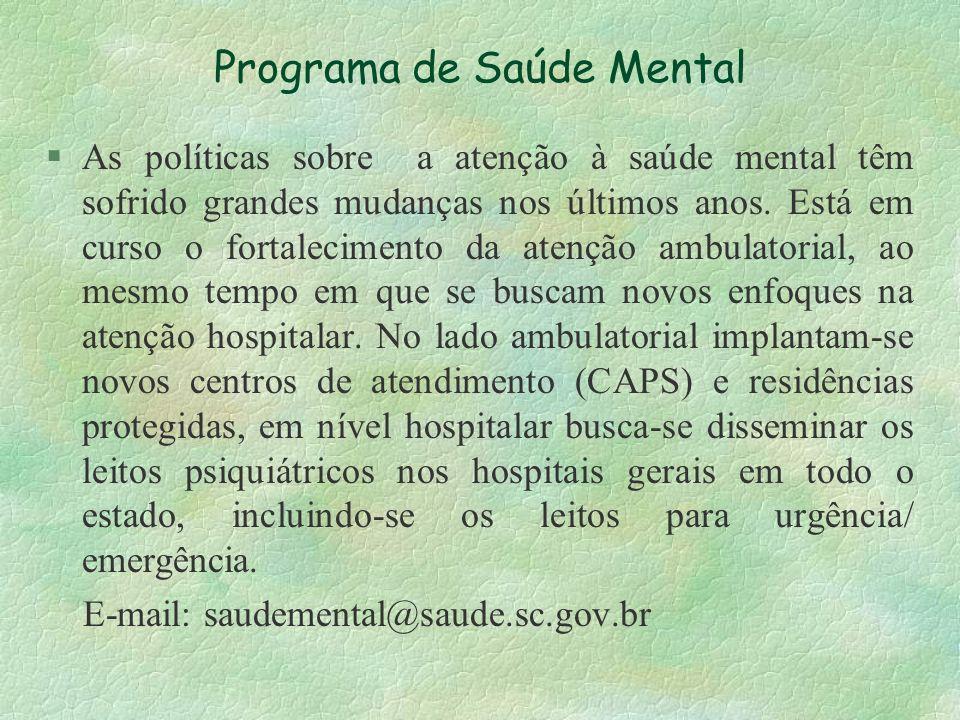Programa de Saúde Mental §As políticas sobre a atenção à saúde mental têm sofrido grandes mudanças nos últimos anos. Está em curso o fortalecimento da