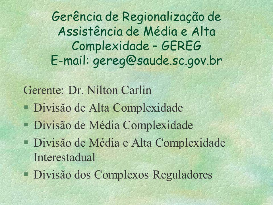 Gerência de Regionalização de Assistência de Média e Alta Complexidade – GEREG E-mail: gereg@saude.sc.gov.br Gerente: Dr. Nilton Carlin §Divisão de Al
